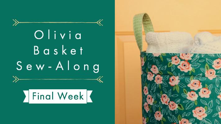 Olivia's Baskets Sew-Along Final Week